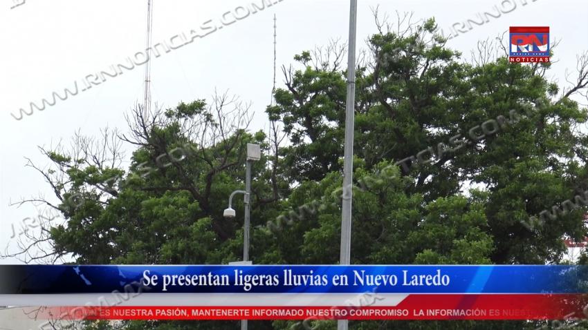 VIDEO Se presentan ligeras lluvias en Nuevo Laredo