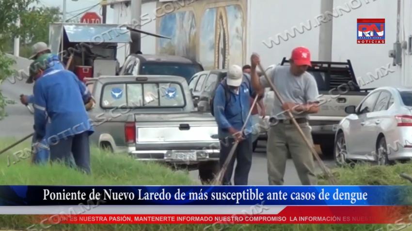 VIDEO Poniente de Nuevo Laredo de más susceptible ante casos de dengue